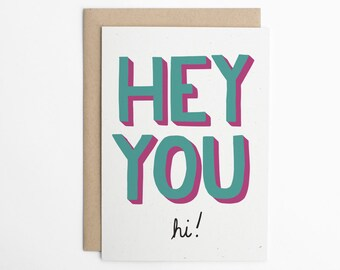 HEY YOU - hi! Thinking Of You Card, Just Because Card - Notecard - Hello Card - Any Occasion Card - Greeting Card/C-218