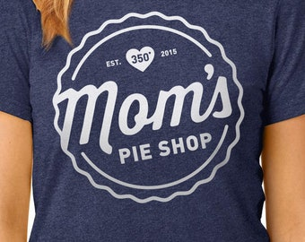 Mom's Pie Shop, Pie Shop Shirt, Funny Pie Shirt, Pie Shop, Food Shirt, Food, Mothers Day Shirt, Mothers Day Gift, Gifts For Mom, Mom Gifts