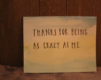 "Card // ""Thanks For Being As Crazy As Me"""