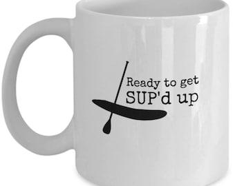 SUP Mug, Stand Up Paddle Board Mug, Ready to get SUP'd Up Mug, Funny Mugs, SUP Mug