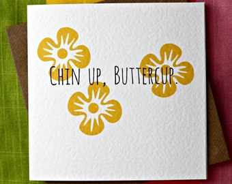 Chin Up Buttercup - Funny Uplifting Inspirational Body Positive Card, Wife, Friend, Daughter, Girlfriend, Sister.