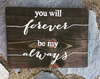 You Will Forever Be My Always,Sign,Wood Sign,Wedding Gift,Anniversary Gift,Wedding Sign,Romantic,Bridal Shower,Home Decor