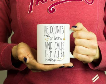 He Counts the Stars and Calls Them All by Name Mug, Coffee Mug Funny Inspirational Love Quote Coffee Cup D619