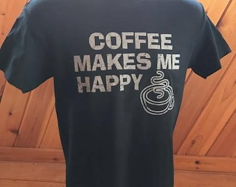 Coffee Makes Me Happy!  A shirt for coffee lovers!  Coffee can make people happy!
