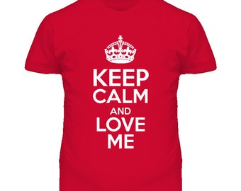 Funny Keep Calm And Love Me T Shirt
