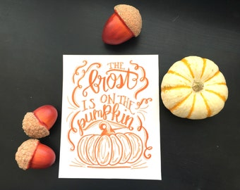 The Frost is on the Pumpkin Quote | Autumn Fall Hand-lettered Print 8x10