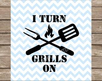 I Turn Grills on svg, Grill svg, Grilling svg, Grill, summer svg, barbecue, Barbecue svg, bbq svg, bbq, Fathers Day svg, Fathers Day svg