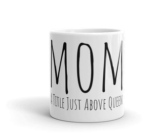Just Above Queen | Mug