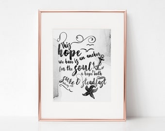 Hebrews 6:19 | This hope we have is an anchor for the soul, a hope both sure & steadfast | Printable | Christian Wall art | Instant Download