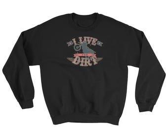 I Live For Dirt Biking Bike Riding Funny Gifts Crewneck Sweatshirt