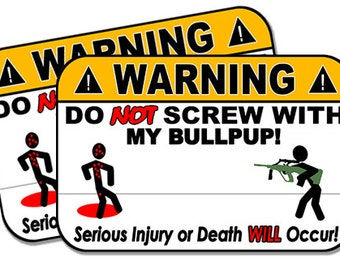 "Do Not Screw with my Bullpup!  2 pack  Funny Warning Stickers for Vehicles, Tool Boxes, Lunch Boxes, Bumper Stickers,  each is 4"" wide"