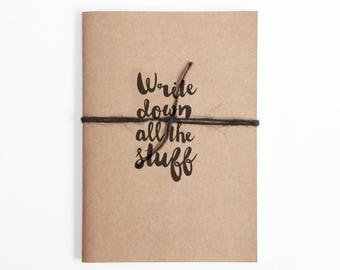 Write down all the stuff. Notebook with Quote, Journal, Diary, Planner, Dot Grid - Recycled brown card, Caligraphy quote, Bullet Journal