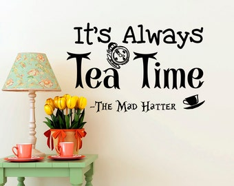 Alice In Wonderland Wall Decal Quotes It's Always Tea Time Mad Hatter Sayings- Alice In Wonderland Wall Art Dining Room Kitchen Decor Q277