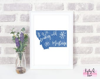 INSTANT DOWNLOAD-It Is Freaking Cold Montana  PRINTABLE-Home Decor-Wall Art-Winter