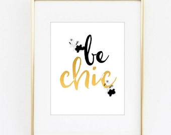 Be chic typography,instant download,gold and black design,life quote printables,fashion quote art