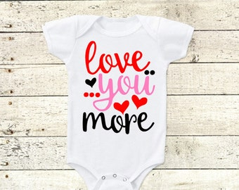 Love you more bodysuit Valentines Day bodysuit First Valentines Day Girl Valentines Shirt
