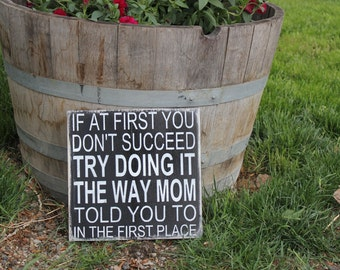 If at first you don't succeed try doing it the way your mom told you in the first place wood sign