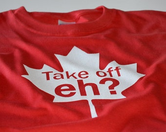 Canada Day tshirt for men women and kids funny Take Off Eh? red and white Canadian maple leaf shirt from Canadian sellers