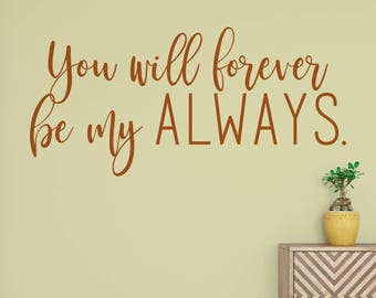 You Will Forever Be My Always Vinyl Wall Quote Decal