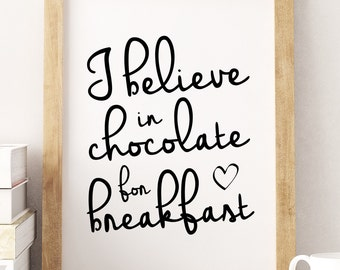"PRINTABLE Art ""I Believe In Chocolate For Breakfast"" Typography Art/Design Print, Typography Poster"