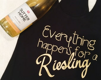 Everything Happens for a Riesling Wine Tank Top ; Wine Shirt ; Women's Apparel with Quote ; Drink Wine