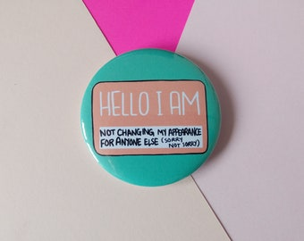 Body positive badge, hello I am pin buttons, sorry not sorry, self love, bopo, feminist gift, love yourself, feminist pin, my body my rules