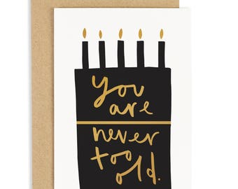 You Are Never Too Old Cake Card - Birthday Card - Birthday Cake Card - Gold Foil Card - CC120