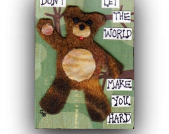 "Original ACEO ""Don't Let The World..."" Plush Teddy Bear OOAK"