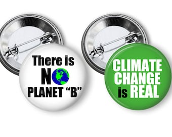 Climate Change is Real & There is No Planet B Protest Pins, Buttons, Badges 2.25 inch pinback Button Set March for Science