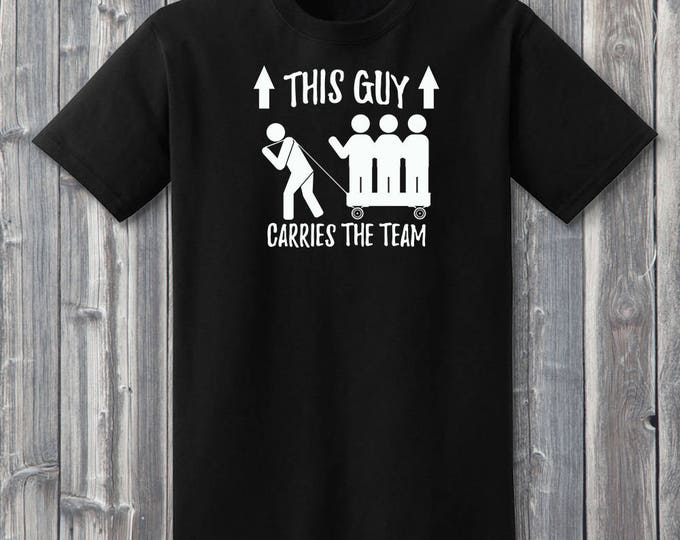 This Guy Carries The Team 100% Soft Cotton Gamer Shirt