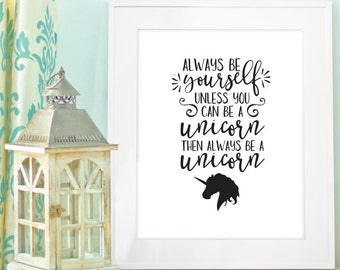 Buy One Get One, Always be Yourself Unless you can be a Unicorn, 8x10 or 11x14 Art, Inspirational Motivational Print, Typography Quote