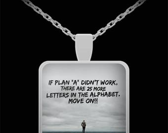 """If Plan """"A"""" Didn't Work, There Are 25 More Letters!! Move On Necklace Supportive Uplifting Philosophy"""