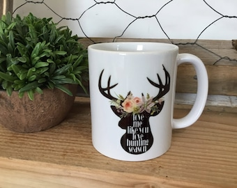 Hunting Season Mug - Love Me Like You Love Hunting Season - Deer Mug - Hunting Widow Mug - Mugs with Saying - Custom Quote Mug - Mug Gift