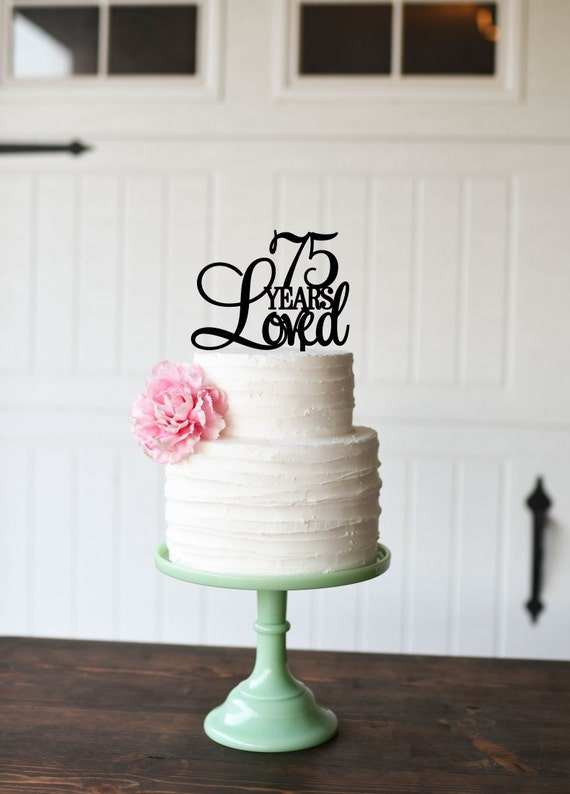 75th Birthday Cake Topper 75 Years Loved Cake Topper 75th
