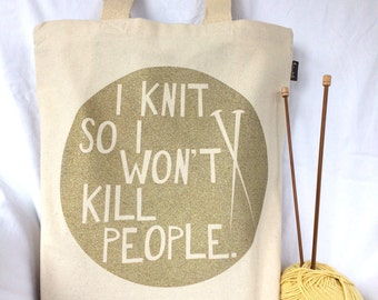 Gold Glitter-I Knit So I Won't Kill People-Hand Silkscreened 10 oz Cotton Canvas Tote