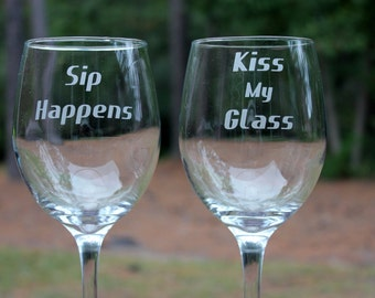 Kiss My Glass Sip Happens Wine Glasses, 2 Engraved wine glasses