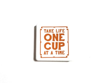 "2"" x 2"" Tile Magnet, Vinyl Letters, Ceramic Tile, Neodymium Magnets, Fridge Magnet, Take Life One Day At A Time, Coffee Lover, Fun Sayings"