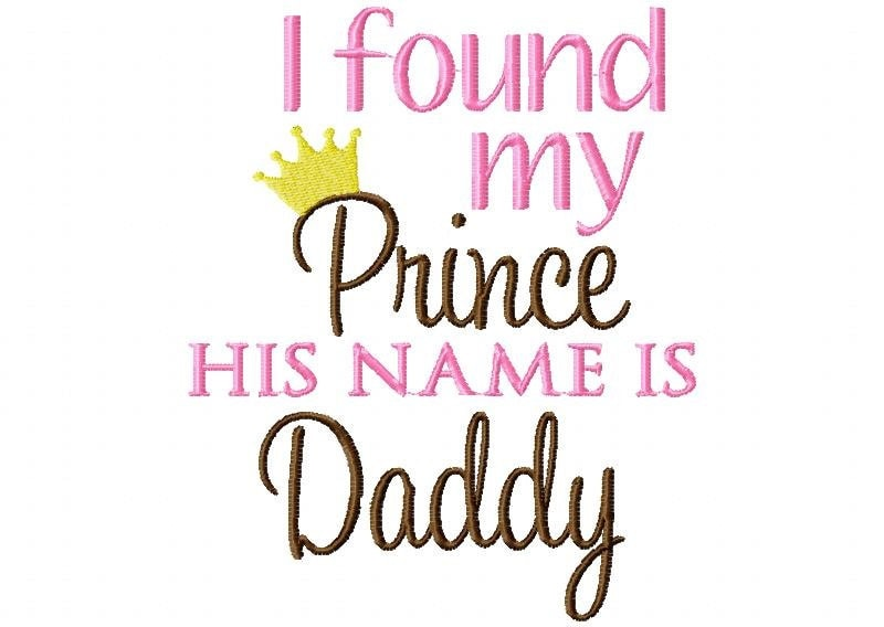 I Found my Prince his name is Daddy Embroidery Design INSTANT