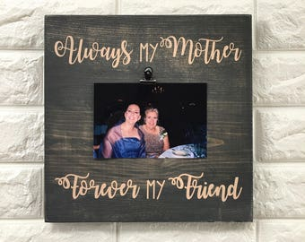 Mother's Day gift, Mother's Day wood sign, wood sign, always my mother, forever my friend, photo holder, mothers day gift idea, 6x4 or 7x5