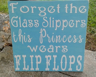 Forget the Glass Slippers, This Princess Wears Flip Flops Wooden Sign, 4 Color Choices!