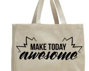 Make today Awesome  ~ Canvas Tote ~ vacation ~ Bride~ Bridesmaids   ~