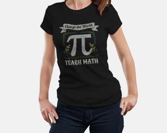 Change the World - TEACH MATH Theme, Teacher Appreciation Gift, Personalized Gift, Teacher Shirt, Proud Teacher Shirt, Math Teacher Shirt