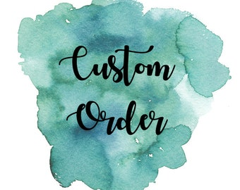 Custom Order For- Sara Lisk