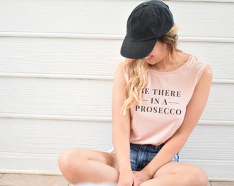 Be there in a Prosecco, Women T-Shirt, Funny T-Shirts, Funny Tee, Bachelorette Tank, Prosecco Shirt, Mimosa Shirt, Brunch Shirt, Brunch Tank