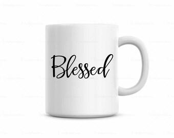 Blessed Coffee Mug, Inspirational Coffee Mug, Blessed Coffee Cup, Cute Coffee Mug, Cute saying on coffee mug, funny saying on coffee mug
