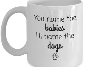 Country Mug, You name the babies I'll name the dogs, country music fans, Valentines Day