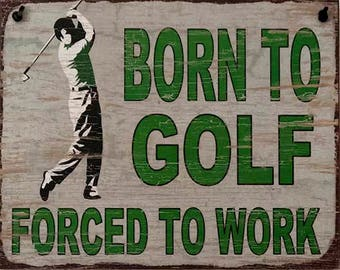 Born To Golf Forced to work.  Handmade in USA.  Decorative sign 8 x 10 with leather strap