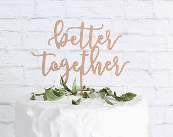 Better Together Cake Topper, Wedding Cake Topper, Custom Cake Topper, DIY Cake Topper