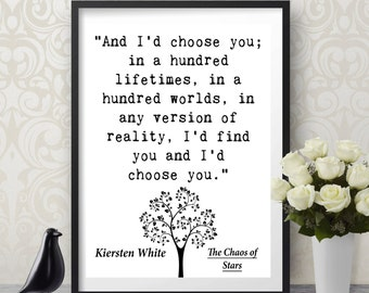 I'd Choose You In A Hundred Lifetimes The Chaos of Stars Kiersten White Quote Poster Printable love book soulmate home decor