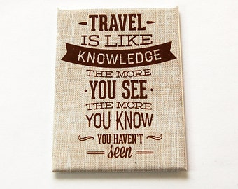 Travel Magnet, Fridge magnet, Magnet, Kitchen magnet, ACEO, Travel is like Knowledge, Gift for Traveller, Loves to Travel, small gift (5597)